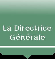 La Directrice Générale